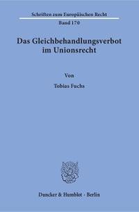 Cover Das Gleichbehandlungsverbot im Unionsrecht. Herleitung eines dogmatischen Modells des Verbots der Gleichbehandlung nicht vergleichbarer Sachverhalte