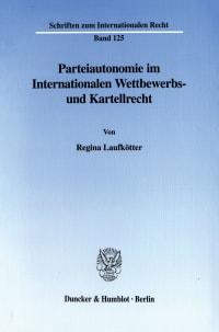 Cover Parteiautonomie im Internationalen Wettbewerbs- und Kartellrecht