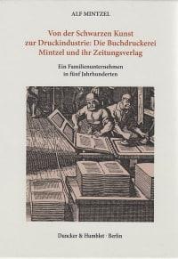 Cover Von der Schwarzen Kunst zur Druckindustrie: Die Buchdruckerei Mintzel und ihr Zeitungsverlag