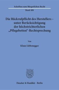 Cover Die Rückrufpflicht des Herstellers – unter Berücksichtigung der höchstrichterlichen »Pflegebetten«-Rechtsprechung