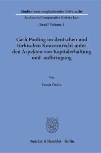 Cover Cash Pooling im deutschen und türkischen Konzernrecht unter den Aspekten von Kapitalerhaltung und -aufbringung