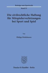 Cover Die zivilrechtliche Haftung für Mitspielerverletzungen bei Sport und Spiel