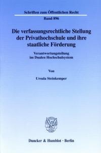 Cover Die verfassungsrechtliche Stellung der Privathochschule und ihre staatliche Förderung