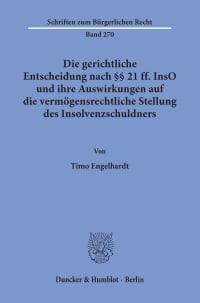 Cover Die gerichtliche Entscheidung nach §§ 21 ff. InsO und ihre Auswirkungen auf die vermögensrechtliche Stellung des Insolvenzschuldners