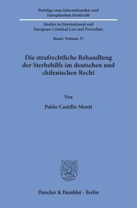 Cover Die strafrechtliche Behandlung der Sterbehilfe im deutschen und chilenischen Recht