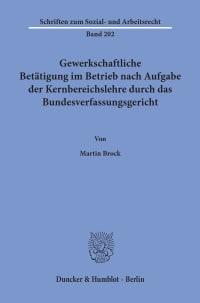Cover Gewerkschaftliche Betätigung im Betrieb nach Aufgabe der Kernbereichslehre durch das Bundesverfassungsgericht