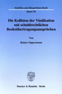 Cover Die Kollision der Vindikation mit schuldrechtlichen Besitzübertragungsansprüchen