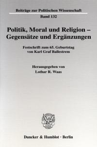 Cover Politik, Moral und Religion - Gegensätze und Ergänzungen
