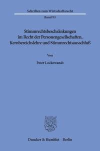 Cover Stimmrechtsbeschränkungen im Recht der Personengesellschaften, Kernbereichslehre und Stimmrechtsausschluß