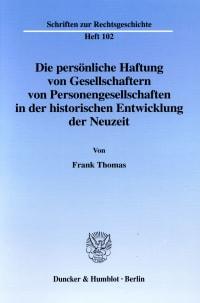 Cover Die persönliche Haftung von Gesellschaftern von Personengesellschaften in der historischen Entwicklung der Neuzeit