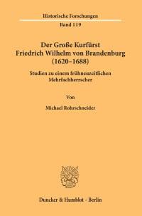 Cover Der Große Kurfürst Friedrich Wilhelm von Brandenburg (1620–1688)