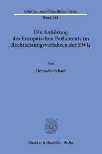 Cover Die Anhörung des Europäischen Parlaments im Rechtsetzungsverfahren der EWG