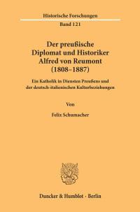 Cover Der preußische Diplomat und Historiker Alfred von Reumont (1808–1887)