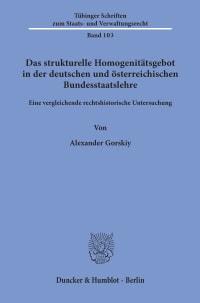 Cover Das strukturelle Homogenitätsgebot in der deutschen und österreichischen Bundesstaatslehre