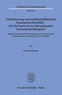 Cover Globalisierung und multijurisdiktionelle Zusammenschlussfälle – Der Ruf nach einem internationalen Fusionskontrollregime?
