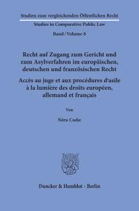 Cover Recht auf Zugang zum Gericht und zum Asylverfahren im europäischen, deutschen und französischen Recht / Accès au juge et aux procédures d'asile à la lumière des droits européen, allemand et français