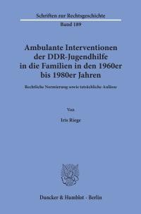 Cover Ambulante Interventionen der DDR-Jugendhilfe in die Familien in den 1960er bis 1980er Jahren