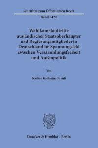 Cover Wahlkampfauftritte ausländischer Staatsoberhäupter und Regierungsmitglieder in Deutschland im Spannungsfeld zwischen Versammlungsfreiheit und Außenpolitik