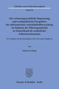 Cover Die verfassungsrechtliche Begrenzung und rechtspolitische Perspektive der elektronischen Aufenthaltsüberwachung im Rahmen der Führungsaufsicht in Deutschland als zusätzlicher Schutzmechanismus