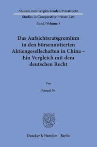 Cover Das Aufsichtsratsgremium in den börsennotierten Aktiengesellschaften in China – Ein Vergleich mit dem deutschen Recht