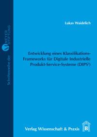 Cover Entwicklung eines Klassifikations-Frameworks für Digitale Industrielle Produkt-Service-Systeme (DIPS²)