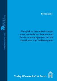 Cover Entwicklung eines Planspiels zur Verdeutlichung der Auswirkungen eines betrieblichen Energie- und Stoffstrommanagements auf die Emissionen von Treibhausgasen