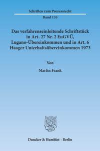 Cover Das verfahrenseinleitende Schriftstück in Art. 27 Nr. 2 EuGVÜ, Lugano-Übereinkommen und in Art. 6 Haager Unterhaltsübereinkommen 1973