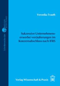 Cover Sukzessive Unternehmenserwerbe/-veräußerungen im Konzernabschluss nach IFRS