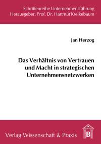 Cover Das Verhältnis von Vertrauen und Macht in strategischen Unternehmensnetzwerken