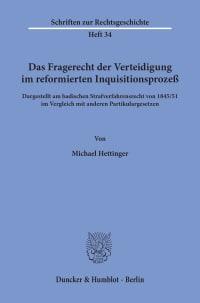 Cover Das Fragerecht der Verteidigung im reformierten Inquisitionsprozeß, dargestellt am badischen Strafverfahrensrecht von 1845/51 im Vergleich mit anderen Partikulargesetzen