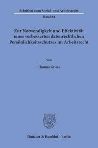 Cover Zur Notwendigkeit und Effektivität eines verbesserten datenrechtlichen Persönlichkeitsschutzes im Arbeitsrecht