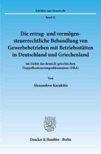 Cover Die ertrag- und vermögensteuerrechtliche Behandlung von Gewerbebetrieben mit Betriebsstätten in Deutschland und Griechenland