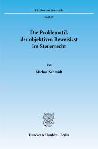 Cover Die Problematik der objektiven Beweislast im Steuerrecht