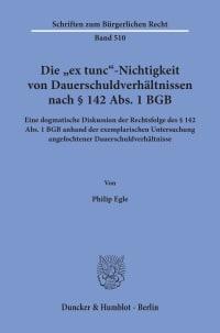 Cover Die »ex tunc«-Nichtigkeit von Dauerschuldverhältnissen nach § 142 Abs. 1 BGB