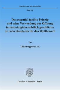 Cover Das essential facility Prinzip und seine Verwendung zur Öffnung immaterialgüterrechtlich geschützter de facto Standards für den Wettbewerb
