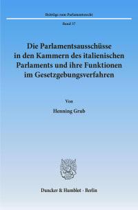 Cover Die Parlamentsausschüsse in den Kammern des italienischen Parlaments und ihre Funktionen im Gesetzgebungsverfahren