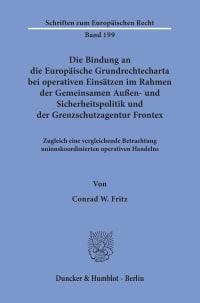 Cover Die Bindung an die Europäische Grundrechtecharta bei operativen Einsätzen im Rahmen der Gemeinsamen Außen- und Sicherheitspolitik und der Grenzschutzagentur Frontex
