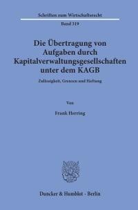 Cover Die Übertragung von Aufgaben durch Kapitalverwaltungsgesellschaften unter dem KAGB
