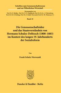 Cover Die Genossenschaftsidee und das Staatsverständnis von Hermann Schulze-Delitzsch (1808–1883) im Kontext des langen 19. Jahrhunderts der Sozialreform