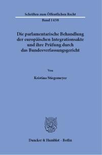 Cover Die parlamentarische Behandlung der europäischen Integrationsakte und ihre Prüfung durch das Bundesverfassungsgericht