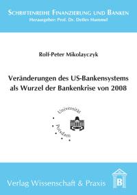 Cover Veränderung des US-Bankensystems als Wurzel der Bankenkrise 2008