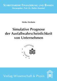 Cover Simulative Prognose der Ausfallwahrscheinlichkeit von Unternehmen