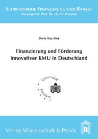 Cover Finanzierung und Förderung innovativer KMU in Deutschland