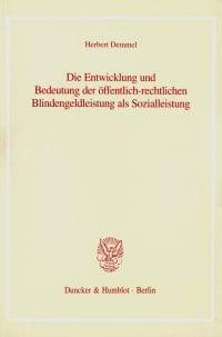 Cover Die Entwicklung und Bedeutung der öffentlich-rechtlichen Blindengeldleistung als Sozialleistung