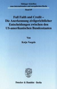 Cover Full Faith and Credit - Die Anerkennung zivilgerichtlicher Entscheidungen zwischen den US-amerikanischen Bundesstaaten