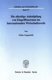 Cover Die allseitige Anknüpfung von Eingriffsnormen im Internationalen Wirtschaftsrecht