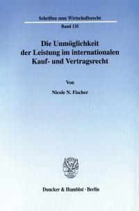 Cover Die Unmöglichkeit der Leistung im internationalen Kauf- und Vertragsrecht