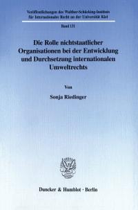 Cover Die Rolle nichtstaatlicher Organisationen bei der Entwicklung und Durchsetzung internationalen Umweltrechts
