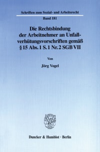 Cover Die Rechtsbindung der Arbeitnehmer an Unfallverhütungsvorschriften gemäß § 15 Abs. 1 S. 1 Nr. 2 SGB VII
