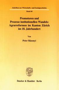 Cover Promotoren und Prozesse institutionellen Wandels: Agrarreformen im Kanton Zürich im 18. Jahrhundert